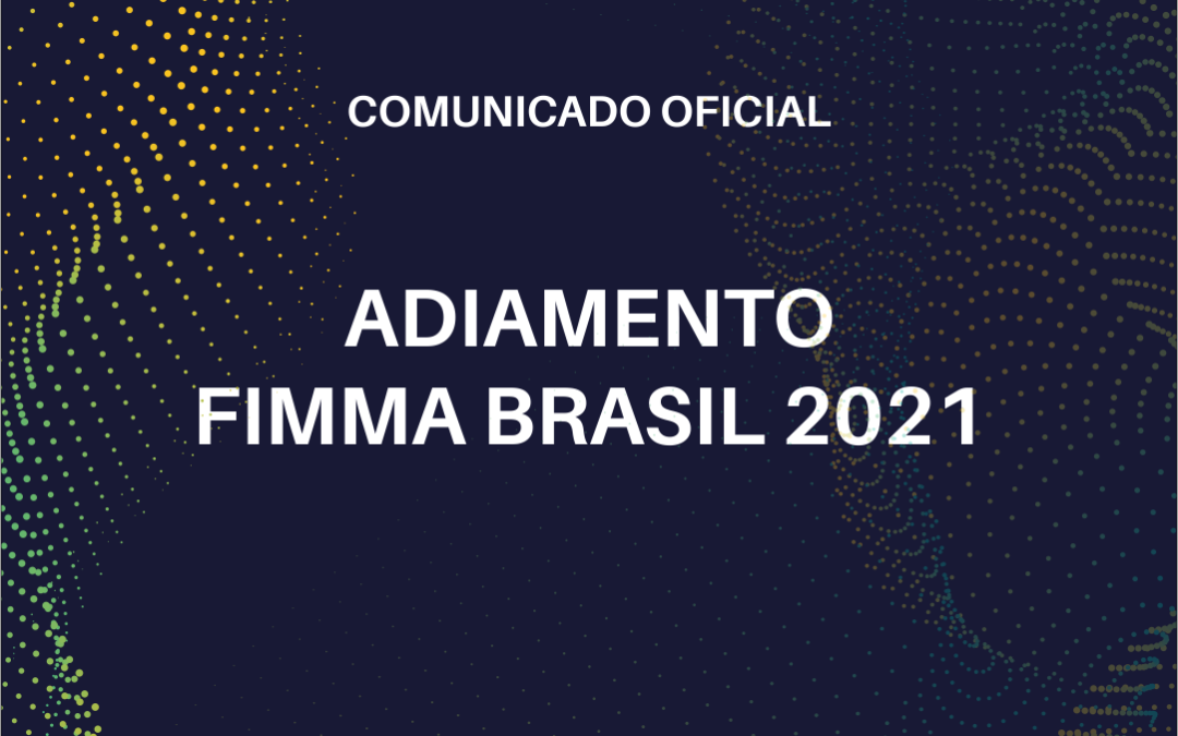 Comunicado oficial   Adiamento da Fimma Brasil 2021
